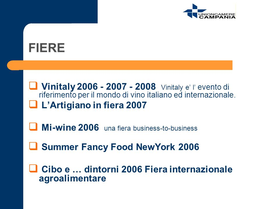 FIERE Vinitaly 2006 - 2007 - 2008 Vinitaly e l evento di riferimento per il mondo di vino italiano ed internazionale. LArtigiano in fiera 2007 Mi-wine