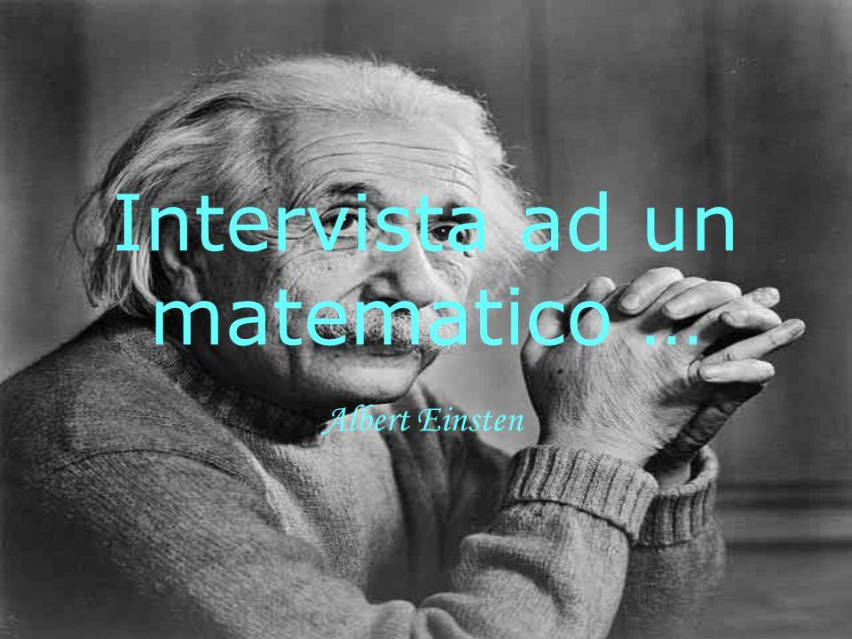 Ho immaginato di fare una intervista ad Albert Einstein.