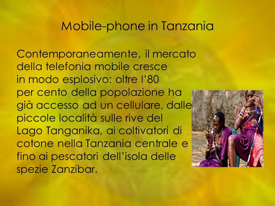 Mobile-phone in Tanzania Contemporaneamente, il mercato della telefonia mobile cresce in modo esplosivo: oltre l80 per cento della popolazione ha già