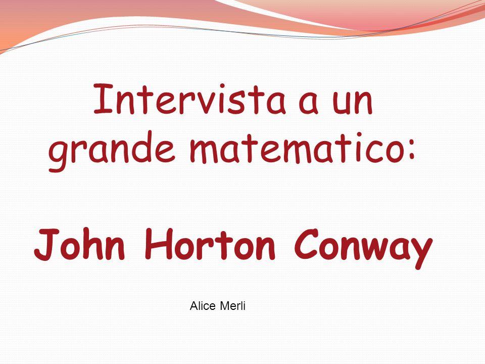 Intervista a un grande matematico: John Horton Conway Alice Merli