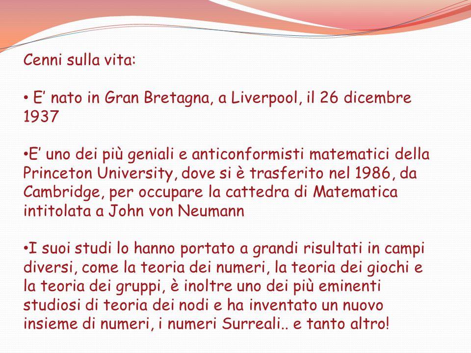 Cenni sulla vita: E nato in Gran Bretagna, a Liverpool, il 26 dicembre 1937 E uno dei più geniali e anticonformisti matematici della Princeton Univers