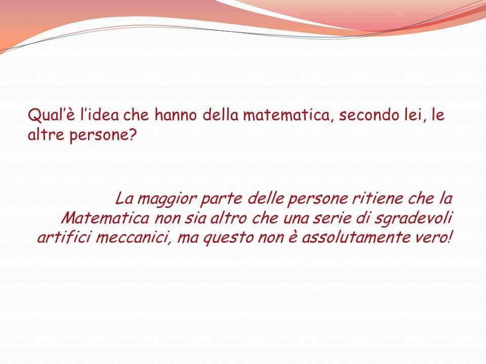 Quindi per lei che cosè la matematica.Per me la Matematica è eccitante, è sensuale.