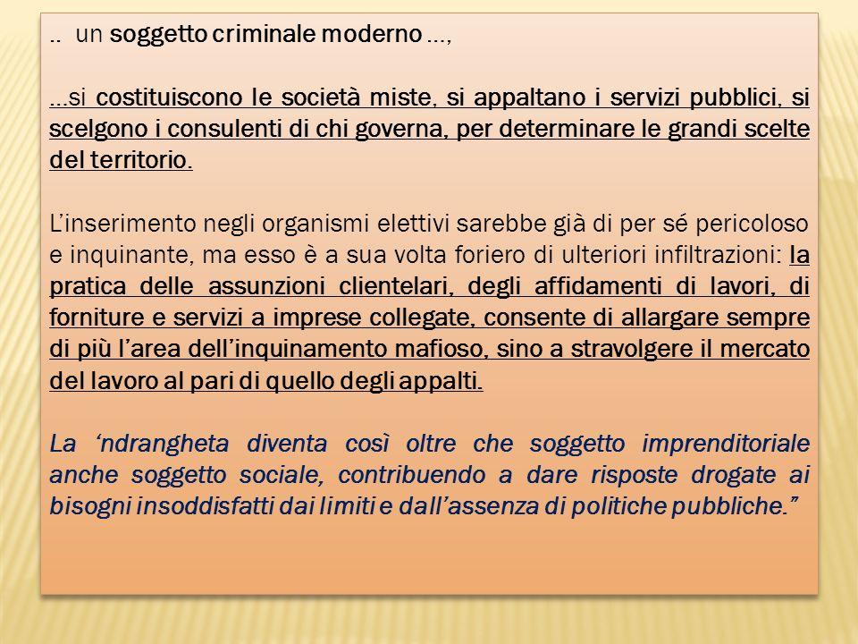 .. un soggetto criminale moderno …, …si costituiscono le società miste, si appaltano i servizi pubblici, si scelgono i consulenti di chi governa, per