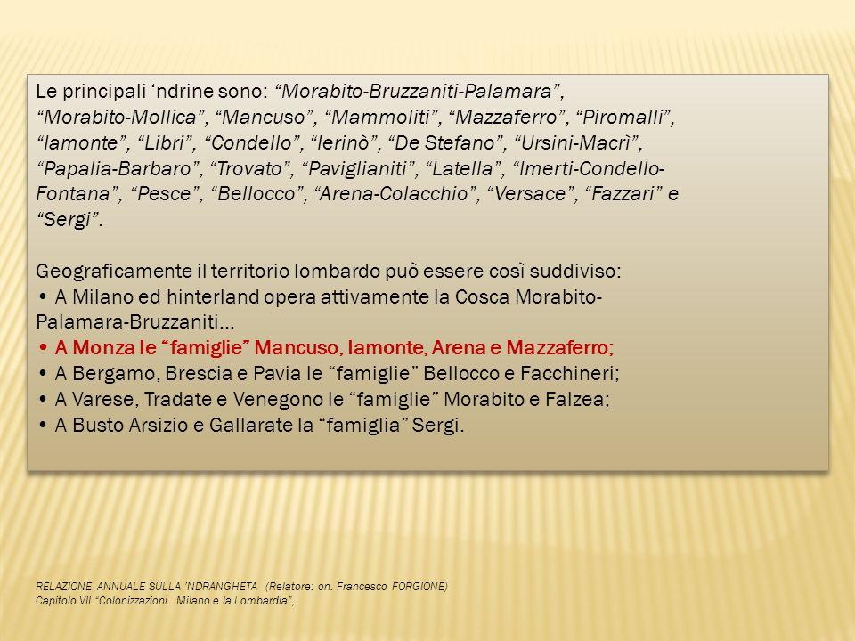 Le principali ndrine sono: Morabito-Bruzzaniti-Palamara, Morabito-Mollica, Mancuso, Mammoliti, Mazzaferro, Piromalli, Iamonte, Libri, Condello, Ierinò