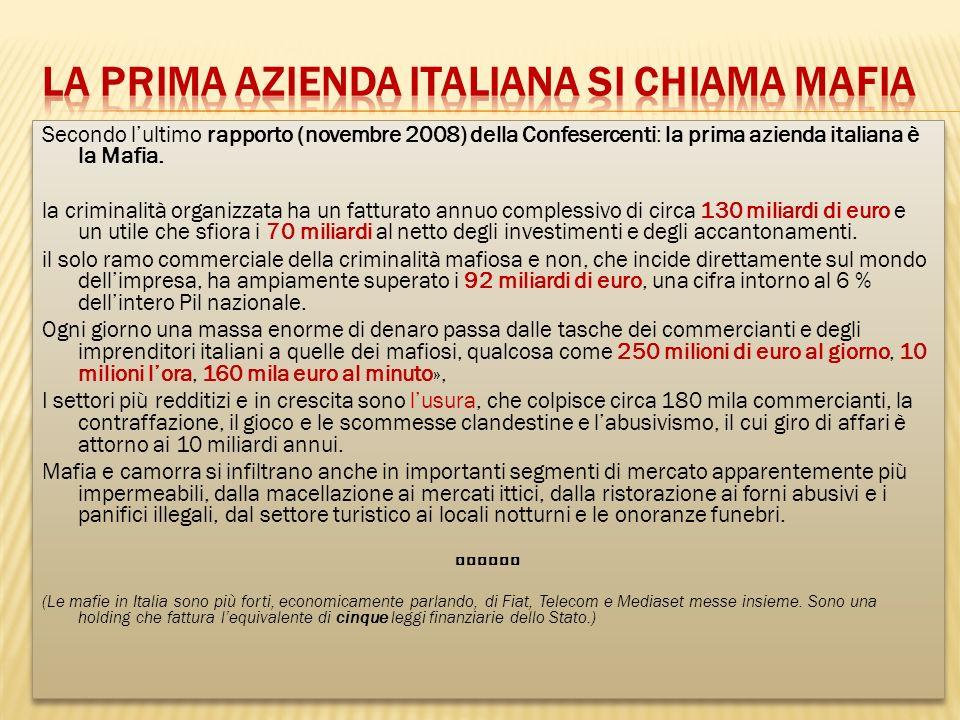 Secondo lultimo rapporto (novembre 2008) della Confesercenti: la prima azienda italiana è la Mafia. la criminalità organizzata ha un fatturato annuo c