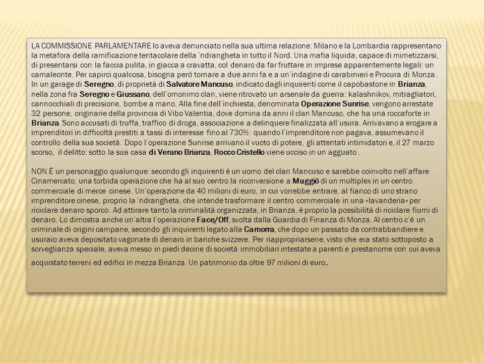 LA COMMISSIONE PARLAMENTARE lo aveva denunciato nella sua ultima relazione: Milano e la Lombardia rappresentano la metafora della ramificazione tentac