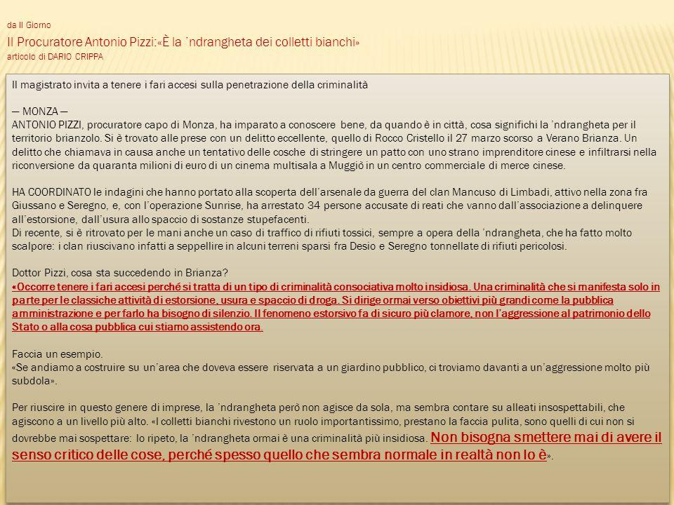 da Il Giorno Il Procuratore Antonio Pizzi:«È la ndrangheta dei colletti bianchi» articolo di DARIO CRIPPA Il magistrato invita a tenere i fari accesi