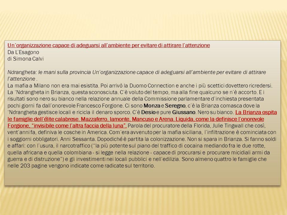Unorganizzazione capace di adeguarsi allambiente per evitare di attirare lattenzione Da LEsagono di Simona Calvi Ndrangheta: le mani sulla provincia U