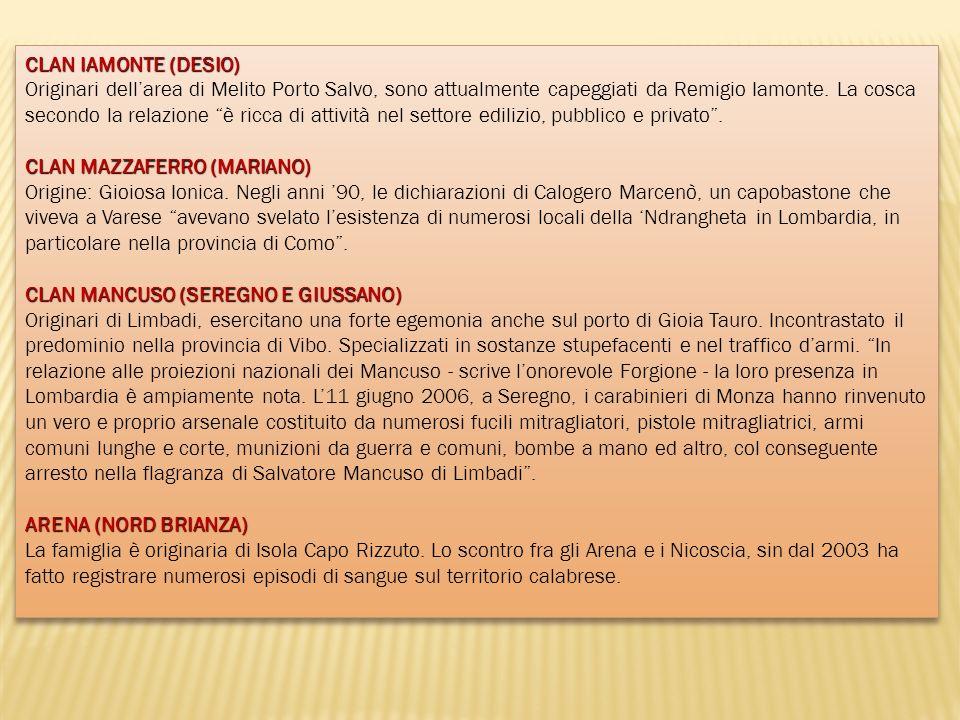 CLAN IAMONTE (DESIO) CLAN IAMONTE (DESIO) Originari dellarea di Melito Porto Salvo, sono attualmente capeggiati da Remigio Iamonte. La cosca secondo l