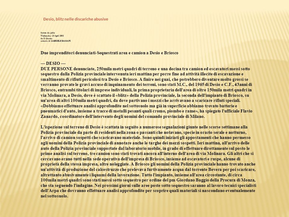 Desio, blitz nelle discariche abusive Scritto da juble Wednesday 23 April 2008 da Il Giorno articolo di GABRIELE BASSANI Due imprenditori denunciati-S