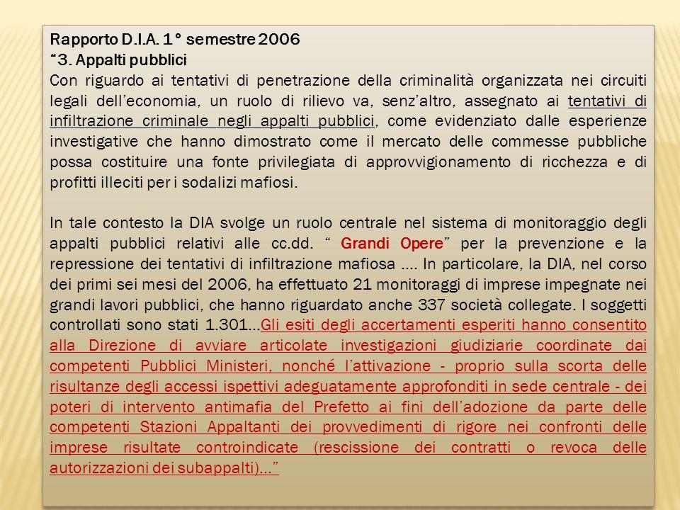 Rapporto D.I.A. 1° semestre 2006 3. Appalti pubblici Con riguardo ai tentativi di penetrazione della criminalità organizzata nei circuiti legali delle