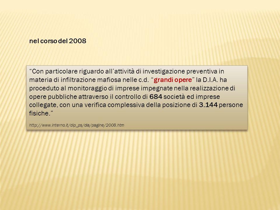 Con particolare riguardo allattività di investigazione preventiva in materia di infiltrazione mafiosa nelle c.d. grandi opere la D.I.A. ha proceduto a