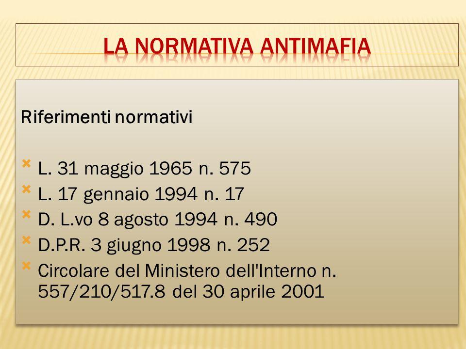 Riferimenti normativi L. 31 maggio 1965 n. 575 L. 17 gennaio 1994 n. 17 D. L.vo 8 agosto 1994 n. 490 D.P.R. 3 giugno 1998 n. 252 Circolare del Ministe