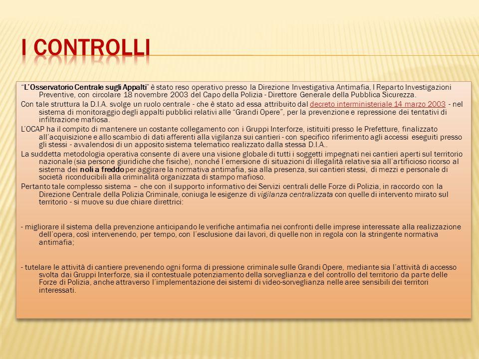 LOsservatorio Centrale sugli Appalti è stato reso operativo presso la Direzione Investigativa Antimafia, I Reparto Investigazioni Preventive, con circ