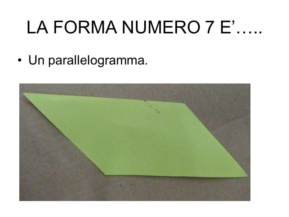 LA FORMA NUMERO 7 E….. Un parallelogramma.