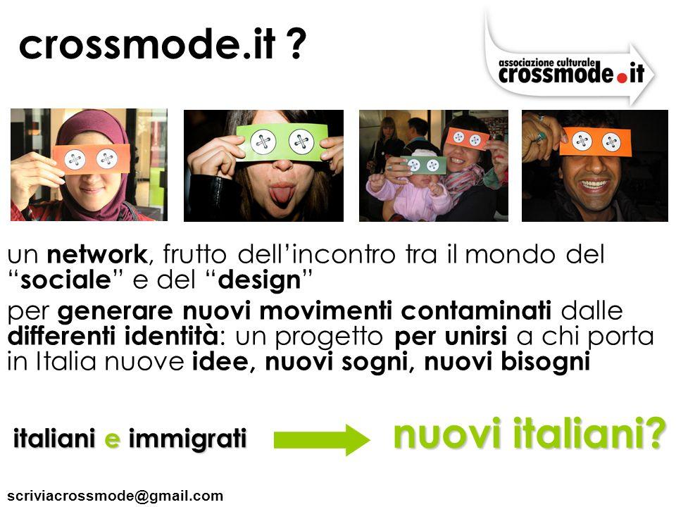 scriviacrossmode@gmail.com crossmode.it ? un network, frutto dellincontro tra il mondo del sociale e del design per generare nuovi movimenti contamina