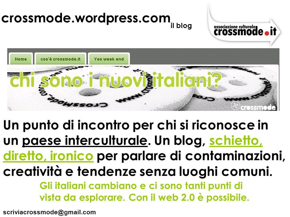 scriviacrossmode@gmail.com crossmode.wordpress.com Un punto di incontro per chi si riconosce in un paese interculturale. Un blog, schietto, diretto, i