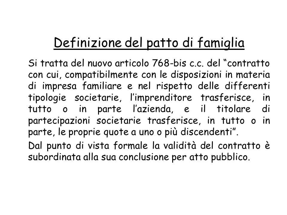 Definizione del patto di famiglia Si tratta del nuovo articolo 768-bis c.c. del contratto con cui, compatibilmente con le disposizioni in materia di i