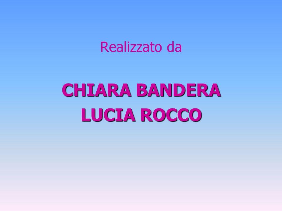 Realizzato da CHIARA BANDERA LUCIA ROCCO