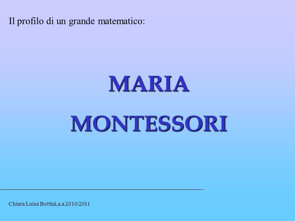 MARIAMONTESSORI Il profilo di un grande matematico: Chiara Luisa Bottini,a.a 2010/2011