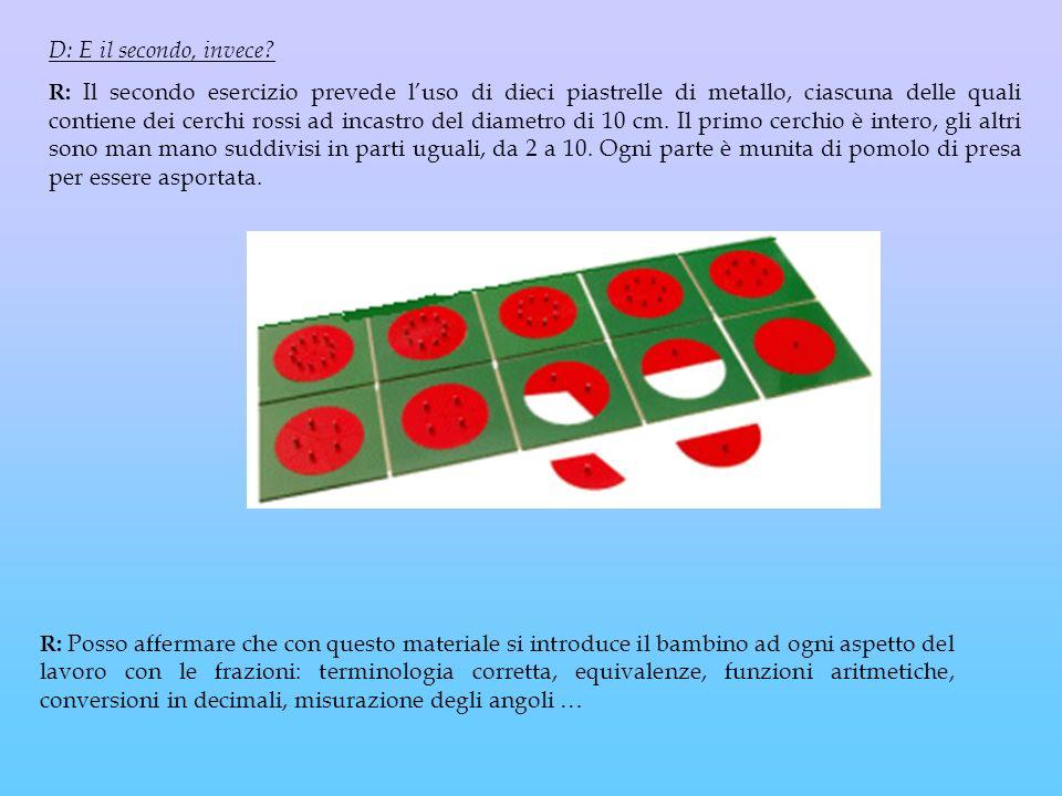 D: E il secondo, invece? R: Il secondo esercizio prevede luso di dieci piastrelle di metallo, ciascuna delle quali contiene dei cerchi rossi ad incast