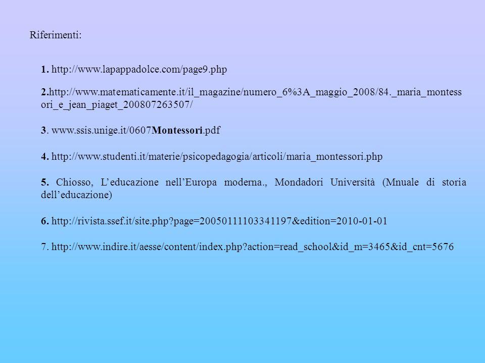 Riferimenti: 1. http://www.lapappadolce.com/page9.php 2.http://www.matematicamente.it/il_magazine/numero_6%3A_maggio_2008/84._maria_montess ori_e_jean