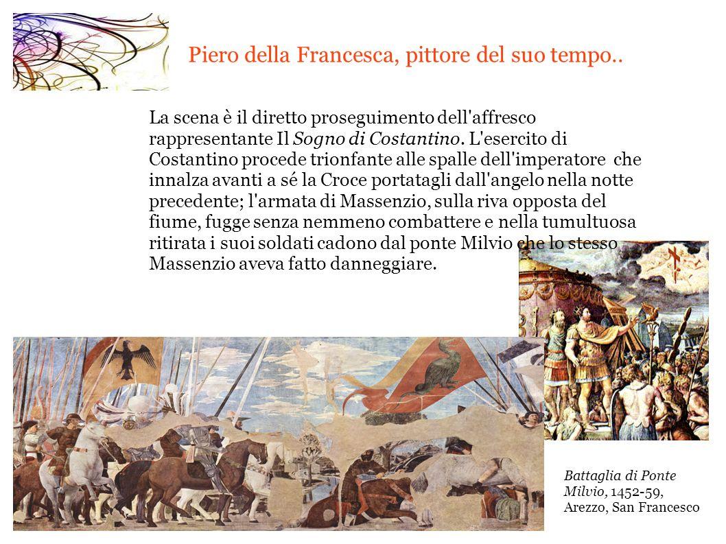 Piero della Francesca, pittore del suo tempo.. La scena è il diretto proseguimento dell'affresco rappresentante Il Sogno di Costantino. L'esercito di
