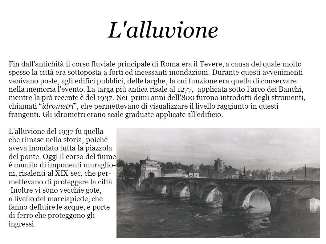 L'alluvione Fin dall'antichità il corso fluviale principale di Roma era il Tevere, a causa del quale molto spesso la città era sottoposta a forti ed i