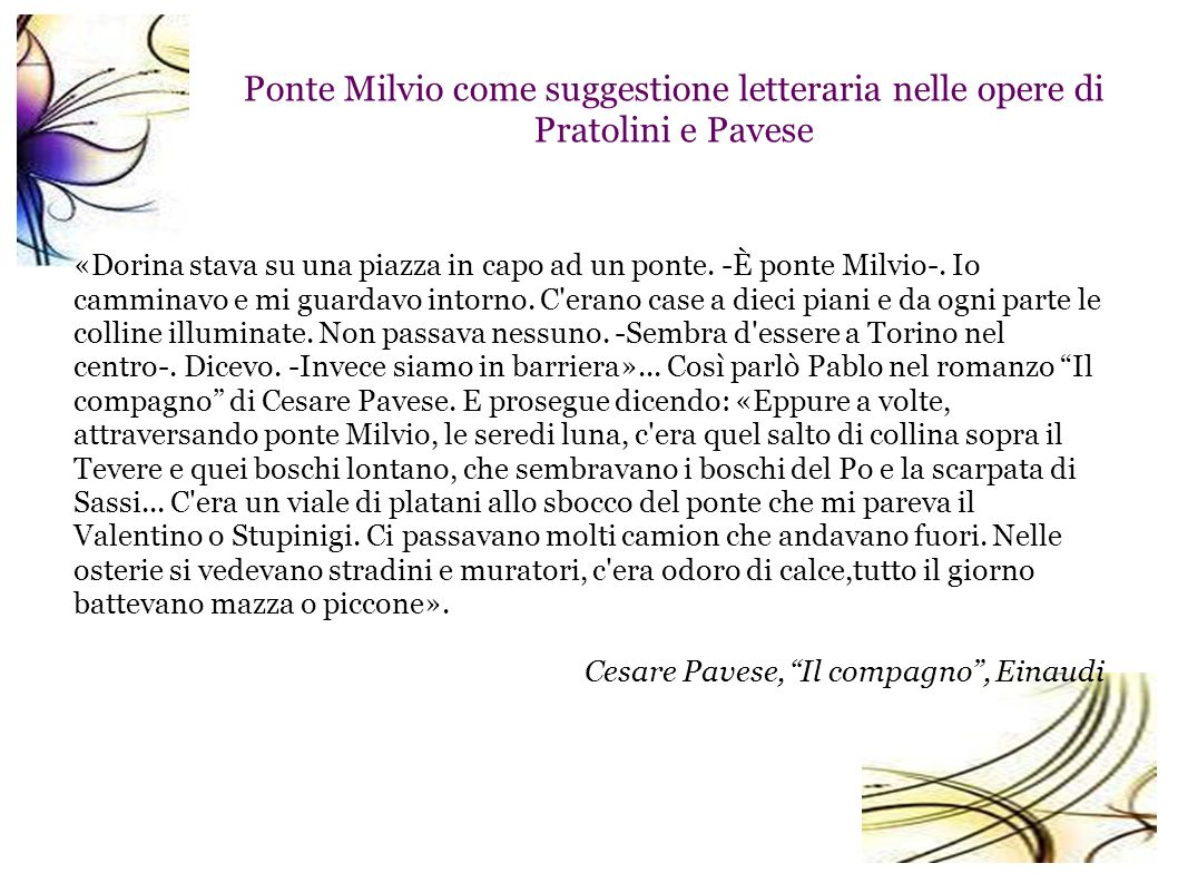 Ponte Milvio come suggestione letteraria nelle opere di Pratolini e Pavese «Dorina stava su una piazza in capo ad un ponte. -È ponte Milvio-. Io cammi