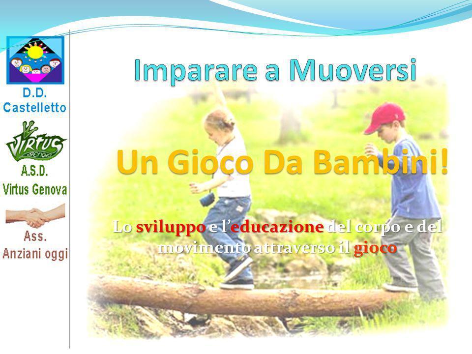 Lo sviluppo e leducazione del corpo e del movimento attraverso il gioco Un Gioco Da Bambini!