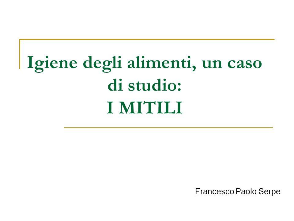 Igiene degli alimenti, un caso di studio: I MITILI Francesco Paolo Serpe