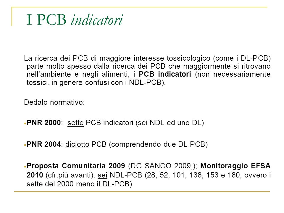 I PCB indicatori La ricerca dei PCB di maggiore interesse tossicologico (come i DL-PCB) parte molto spesso dalla ricerca dei PCB che maggiormente si r