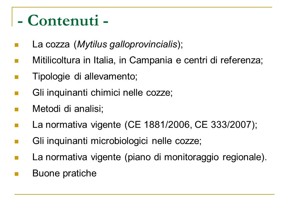 - Contenuti - La cozza (Mytilus galloprovincialis); Mitilicoltura in Italia, in Campania e centri di referenza; Tipologie di allevamento; Gli inquinan