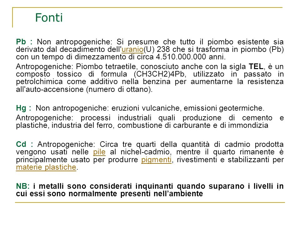 Pb : Non antropogeniche: Si presume che tutto il piombo esistente sia derivato dal decadimento dell'uranio(U) 238 che si trasforma in piombo (Pb) con