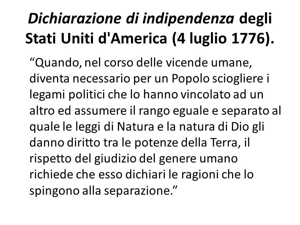 Dichiarazione di indipendenza degli Stati Uniti d'America (4 luglio 1776). Quando, nel corso delle vicende umane, diventa necessario per un Popolo sci