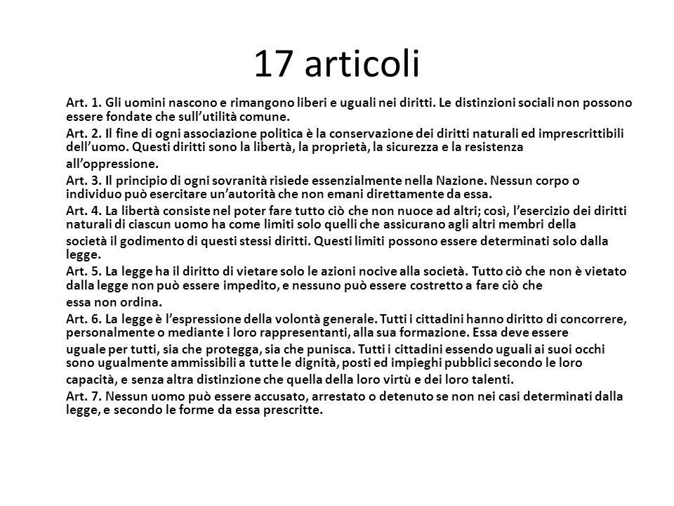 17 articoli Art. 1. Gli uomini nascono e rimangono liberi e uguali nei diritti. Le distinzioni sociali non possono essere fondate che sullutilità comu