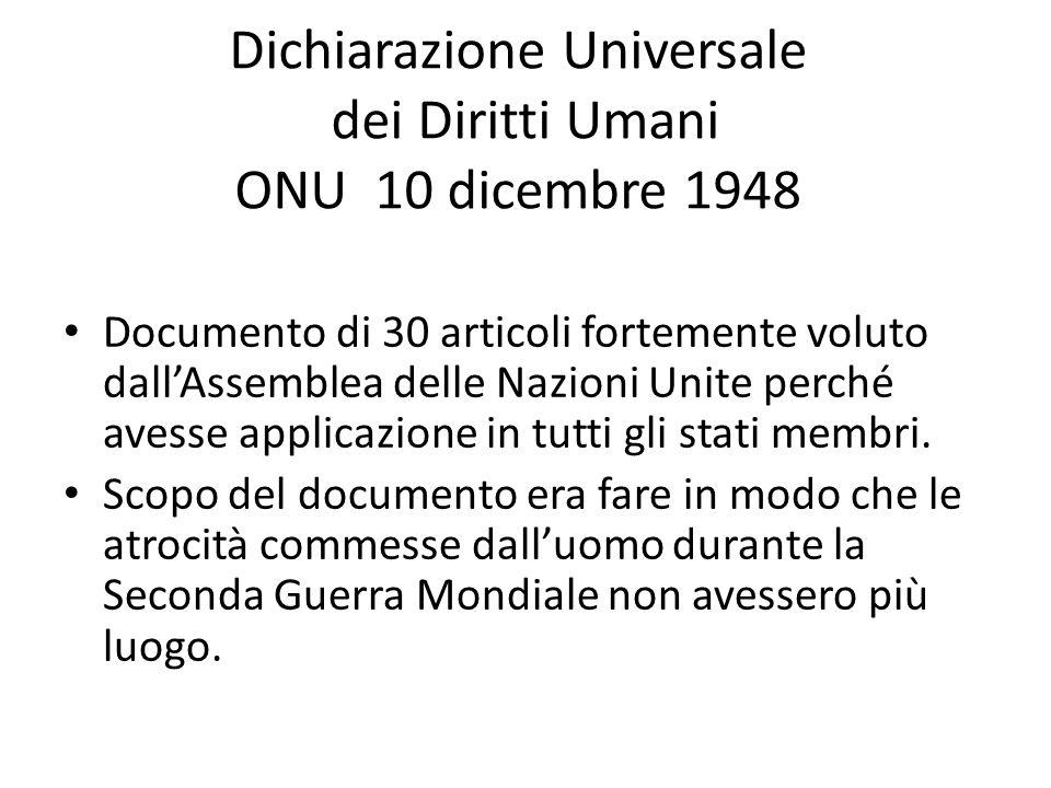 Dichiarazione Universale dei Diritti Umani ONU 10 dicembre 1948 Documento di 30 articoli fortemente voluto dallAssemblea delle Nazioni Unite perché av