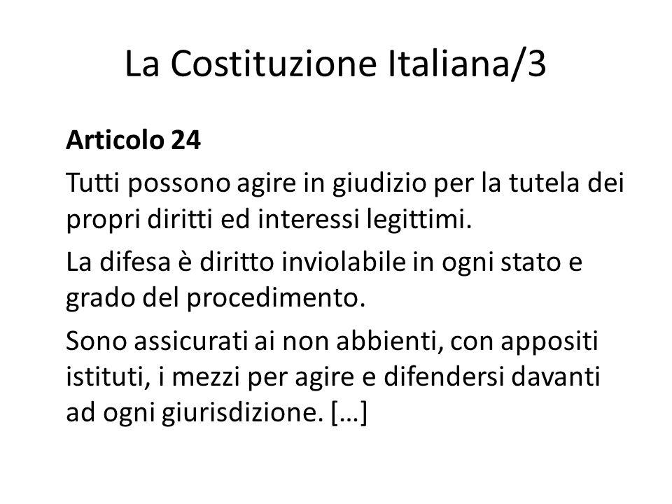 La Costituzione Italiana/3 Articolo 24 Tutti possono agire in giudizio per la tutela dei propri diritti ed interessi legittimi. La difesa è diritto in
