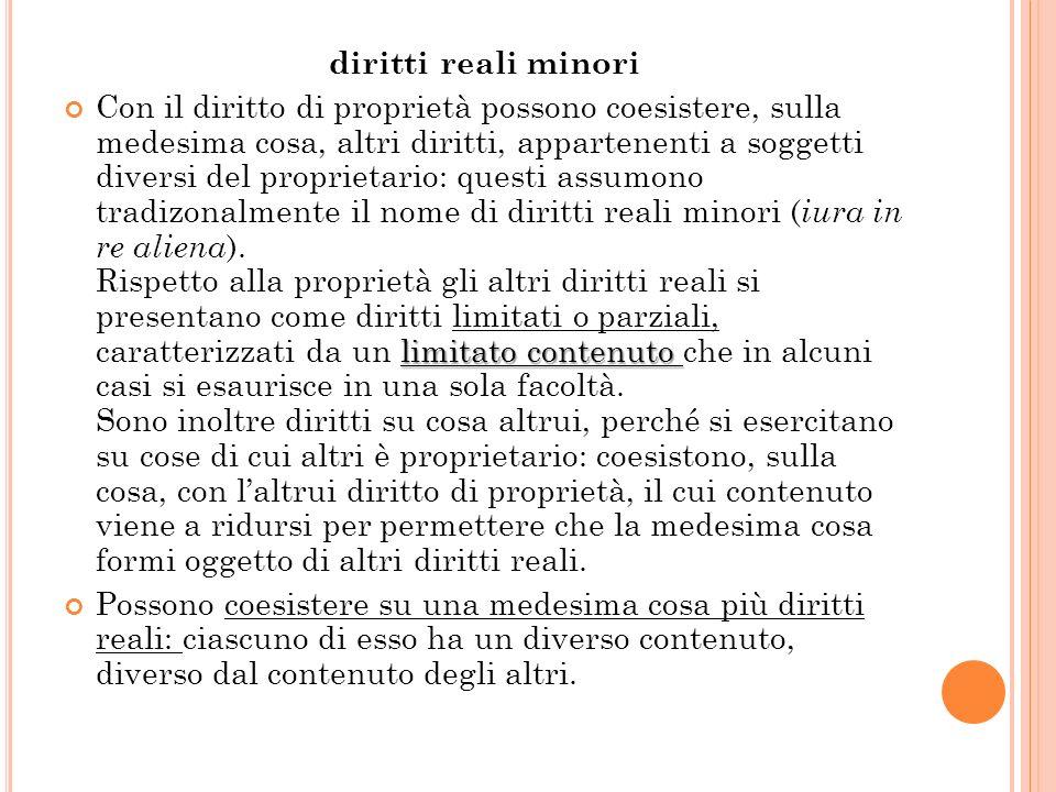 diritti reali minori limitato contenuto Con il diritto di proprietà possono coesistere, sulla medesima cosa, altri diritti, appartenenti a soggetti di
