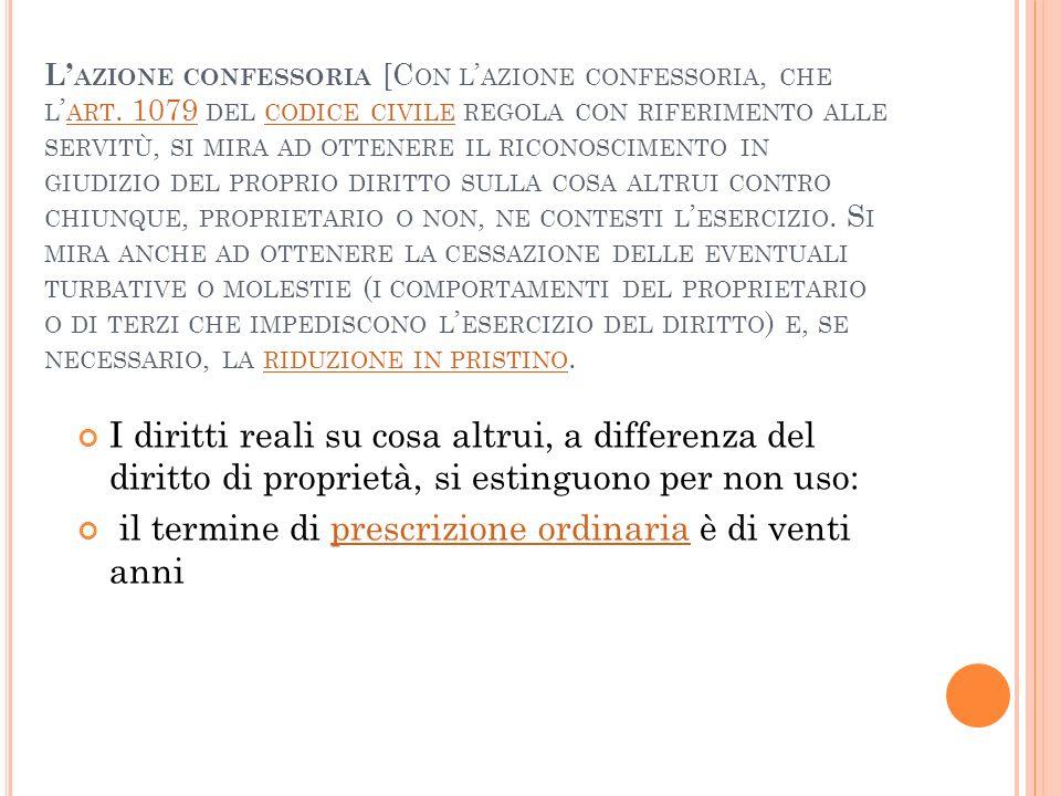 L AZIONE CONFESSORIA [C ON L AZIONE CONFESSORIA, CHE L ART. 1079 DEL CODICE CIVILE REGOLA CON RIFERIMENTO ALLE SERVITÙ, SI MIRA AD OTTENERE IL RICONOS