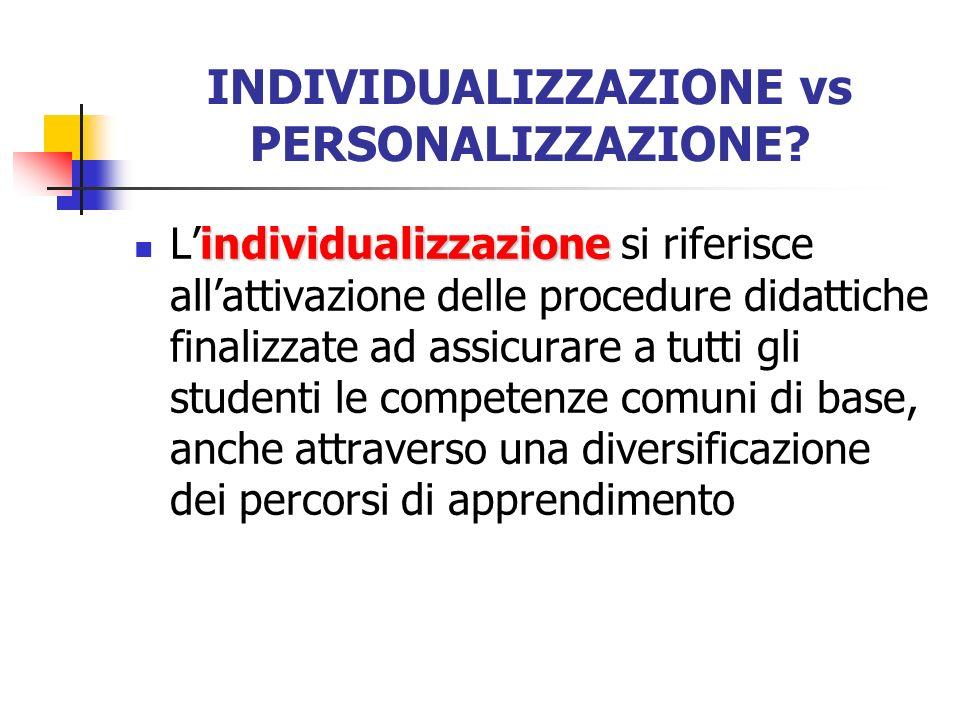 INDIVIDUALIZZAZIONE vs PERSONALIZZAZIONE? individualizzazione Lindividualizzazione si riferisce allattivazione delle procedure didattiche finalizzate