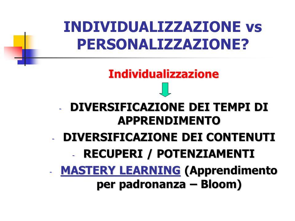 INDIVIDUALIZZAZIONE vs PERSONALIZZAZIONE? Individualizzazione - DIVERSIFICAZIONE DEI TEMPI DI APPRENDIMENTO - DIVERSIFICAZIONE DEI CONTENUTI - RECUPER