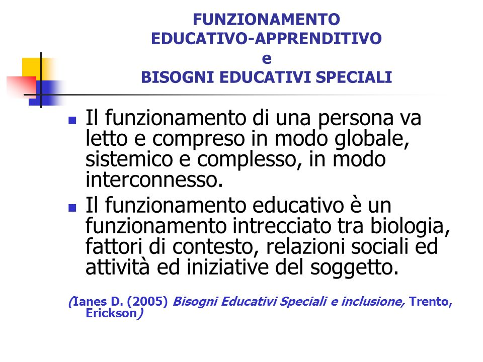 FUNZIONAMENTO EDUCATIVO-APPRENDITIVO e BISOGNI EDUCATIVI SPECIALI Il funzionamento di una persona va letto e compreso in modo globale, sistemico e com