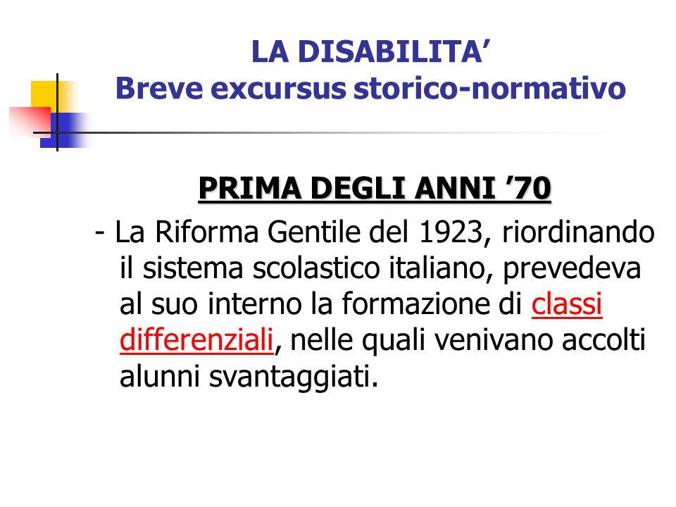 LA DISABILITA Breve excursus storico-normativo PRIMA DEGLI ANNI 70 - La Riforma Gentile del 1923, riordinando il sistema scolastico italiano, prevedev