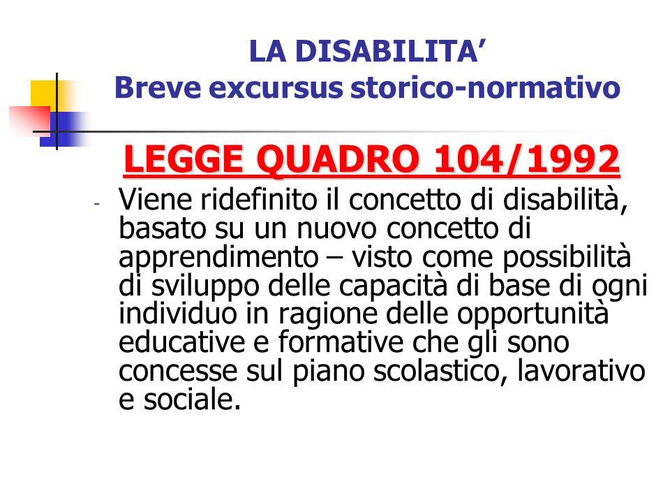 LA DISABILITA Breve excursus storico-normativo LEGGE QUADRO 104/1992 - Viene ridefinito il concetto di disabilità, basato su un nuovo concetto di appr