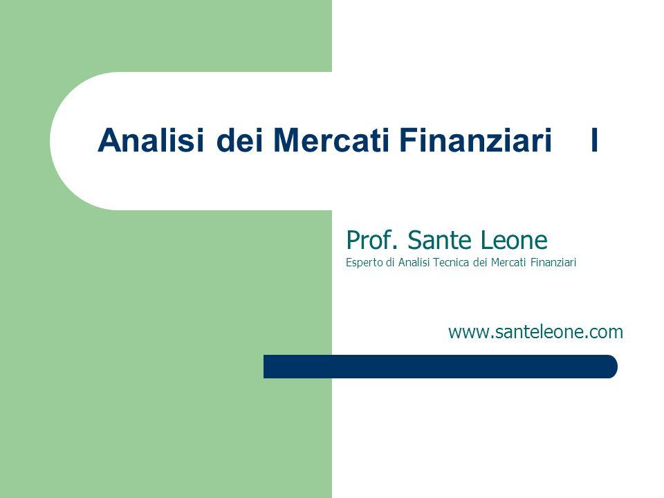 Analisi dei Mercati Finanziari I Prof. Sante Leone Esperto di Analisi Tecnica dei Mercati Finanziari www.santeleone.com