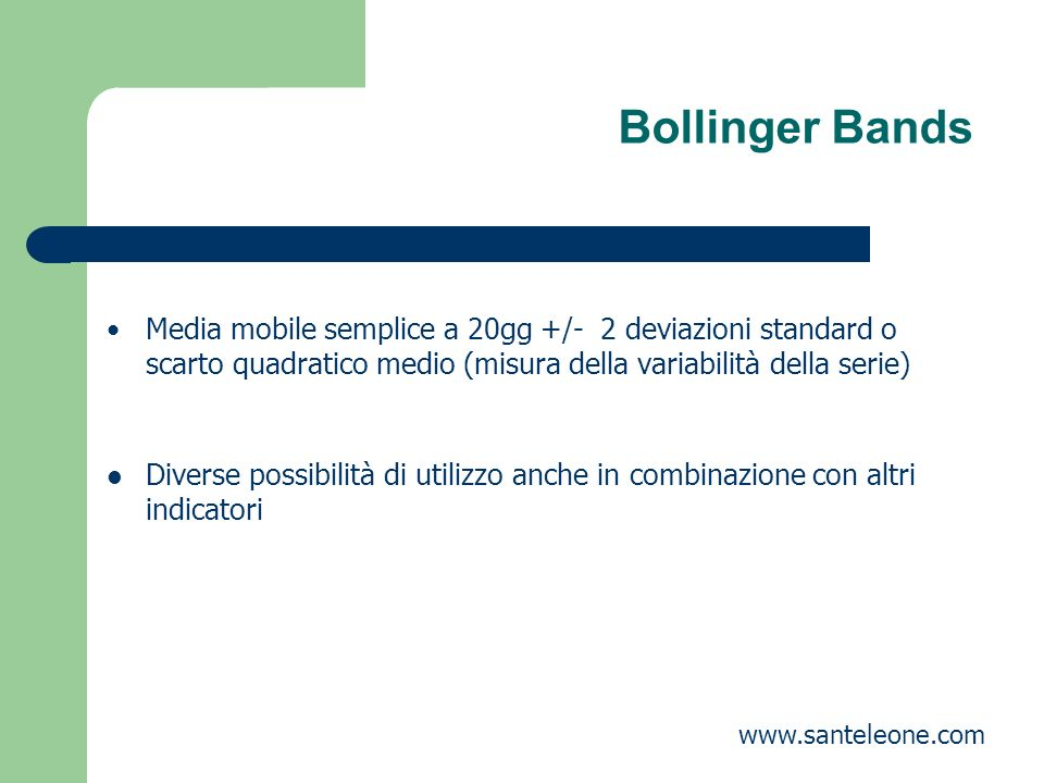 Bollinger Bands Media mobile semplice a 20gg +/- 2 deviazioni standard o scarto quadratico medio (misura della variabilità della serie) Diverse possib
