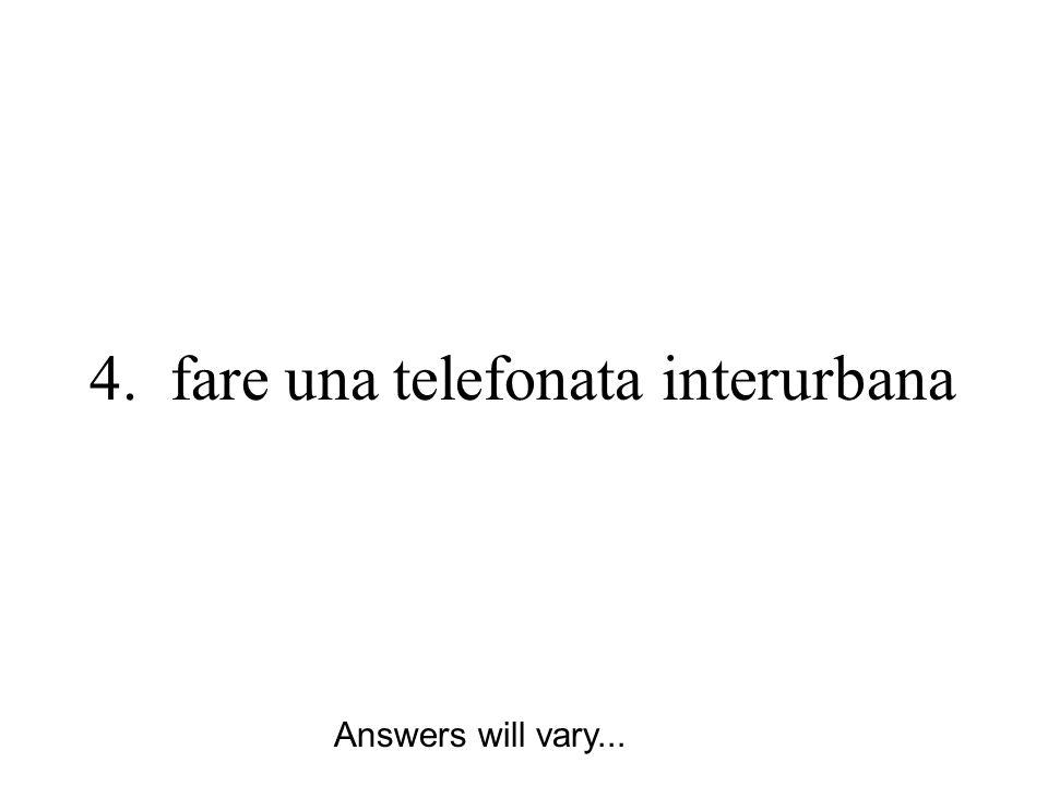 4. fare una telefonata interurbana Answers will vary...