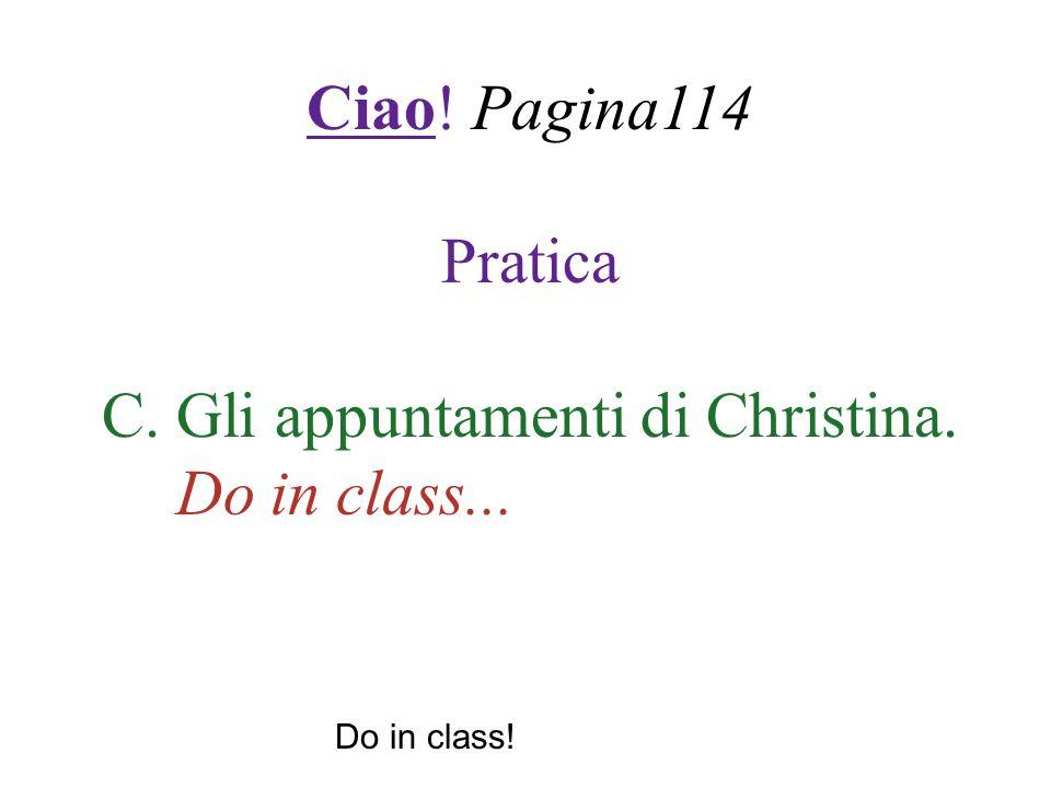 Ciao! Pagina114 Pratica C. Gli appuntamenti di Christina. Do in class... Do in class!