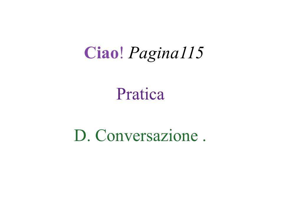 Ciao! Pagina115 Pratica D. Conversazione.